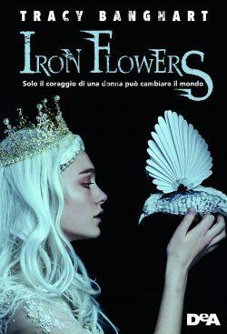 Iron Flowers di Tracy Banghart