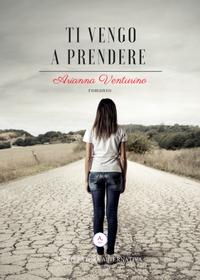 Segnalazione – Ti vengo a prendere di Arianna Venturino