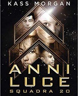 Anni Luce: squadra 20 di Kass Morgan