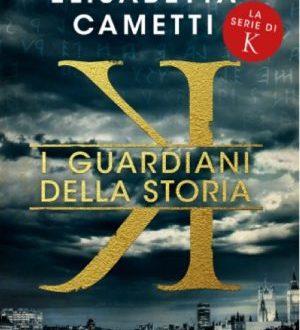 K – I guardiani della storia di Elisabetta Cametti