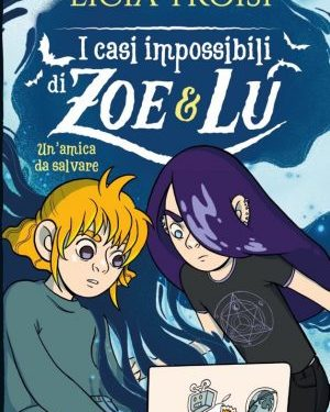 I casi impossibili di Zoe e Lu di Licia Troisi