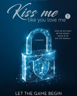 Kiss me like you love me – Let the game begin di Kira Shell