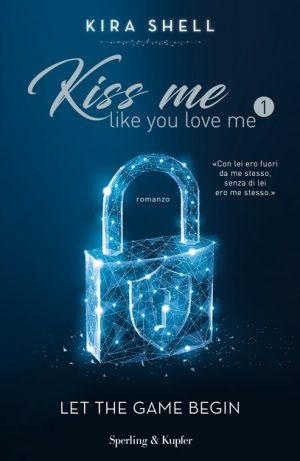 Kiss me like you love me - Let the game begin di Kira Shell