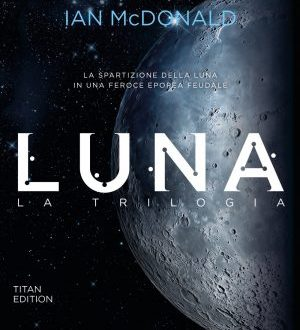 Luna: the trilogy by Ian McDonald