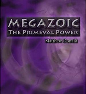 Megazoic: The primeval power di Matthew Donald