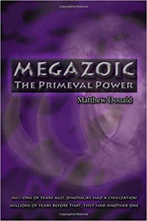 Megazoic: The primeval power by Matthew Donald