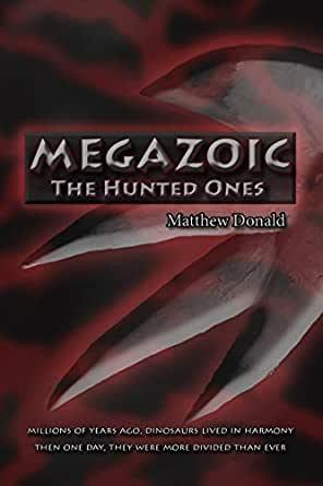 Megazoic: The hunted ones di Matthew Donald