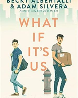 What if it's us by Becky Albertalli & Adam Silvera