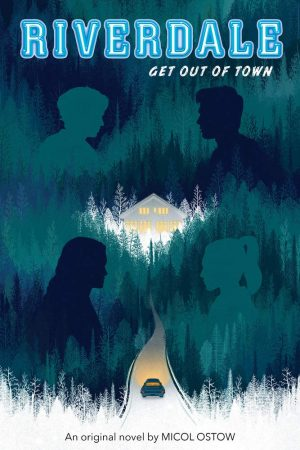 Riverdale: Get out of town by Micol Ostow