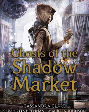 Ghost of the shadow market by Cassandra Clare & company
