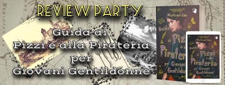 Review Party - La guida ai pizzi e alla pirateria per giovani gentildonne di Mackenzi Lee