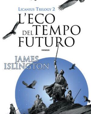 L'eco del tempo futuro di James Islington